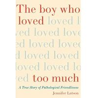 The Boy Who Loved Too Much by Jennifer Latson PDF
