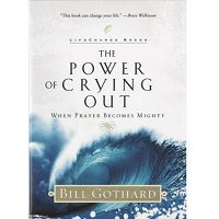 The power of crying out by Gothard Bill PDF