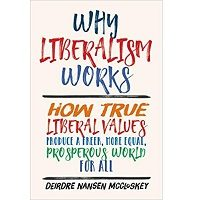 Why Liberalism Works by Deirdre Nansen McCloskey PDF