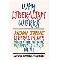 Why Liberalism Works by Deirdre Nansen McCloskey PDF