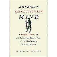 America's Revolutionary Mind by C. Bradley Thompson PDF