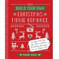 Build Your Own Christmas Movie Romance by Riane Konc PDF