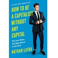 How to Be a Capitalist Without Any Capital by Nathan Latka PDF