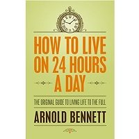 How to Live on Twenty-Four Hours a Day by Arnold Bennett PDF Download