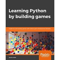 Learning Python by Building Games by Sachin Kafle PDF