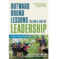 Outward Bound Lessons to Live a Life of Leadership by Mark Michaux Brown PDF
