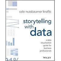 Storytelling with Data by Cole Nussbaumer Knaflic PDF