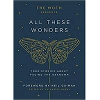 The Moth Presents All These Wonders by Catherine Burns PDF