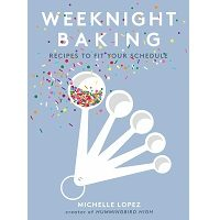 Weeknight Baking by Michelle Lopez PDF