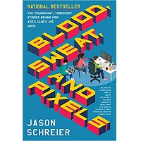 Blood, Sweat, and Pixels by Jason Schreier PDF