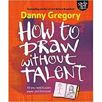How to Draw without Talent by Danny Gregory PDF