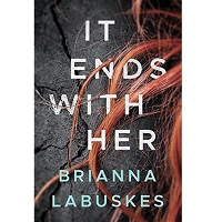 It Ends With Her by Brianna Labuskes PDF