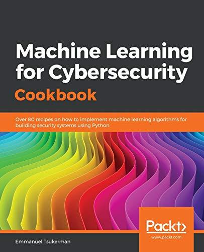 Machine Learning for Cybersecurity Cookbook by Emmanuel Tsukerman PDF