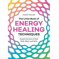 The Little Book of Energy Healing Techniques by Karen Frazier PDF