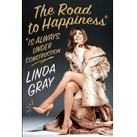 The Road to Happiness Is Always Under Construction by Linda Gray PDF