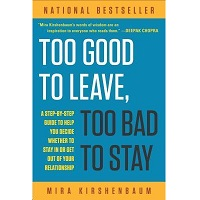 Too Good to Leave Too Bad to Stay by Mira Kirshenbaum PDF