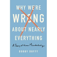 Why We're Wrong About Nearly Everything by Bobby Duffy PDF