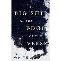 A Big Ship at the Edge of the Universe by Alex White PDF Download