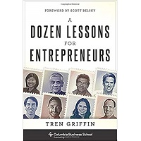 A Dozen Lessons for Entrepreneurs by Tren Griffin PDF Download