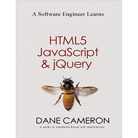 A Software Engineer Learns HTML5, JavaScript and jQuery by Dane Cameron PDF