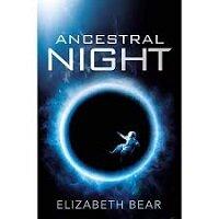 Ancestral Night by Elizabeth Bear PDF Download