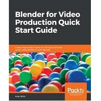 Blender for Video Production Quick Start Guide by Allan Brito PDF Download