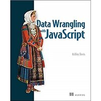 Data Wrangling with JavaScript by Ashley Davis PDF Download