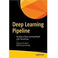 Deep Learning Pipeline by Hisham El-Amir PDF