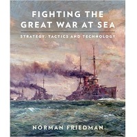 Fighting the Great War at Sea by Norman Friedman PDF