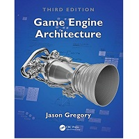 Game Engine Architecture, Third Edition by Gregory Sandor