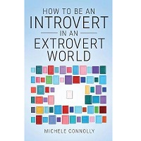 How To Be An Introvert In An Extrovert World by Michele Connolly PDF