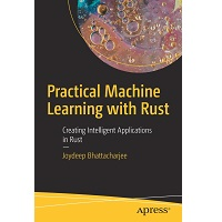 Practical Machine Learning with Rust by Joydeep Bhattacharjee PDF