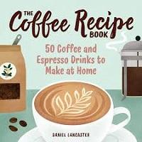 The Coffee Recipe Book by Daniel Lancaster PDF