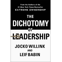 The Dichotomy of Leadership by Jocko Willink PDF