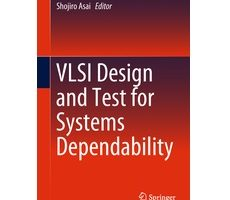 VLSI Design and Test for Systems Dependability by Shojiro Asai PDF