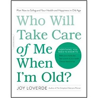 Who Will Take Care of Me When Im Old by Joy Loverde