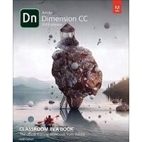 Adobe Dimension CC Classroom in a Book (2019 Release), First Edition by Keith Gilbert PDF Download