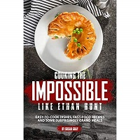 Cooking the Impossible like Ethan Hunt by Susan Gray PDF Download