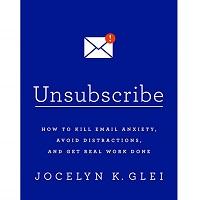Download Unsubscribe by Jocelyn K. Glei PDF