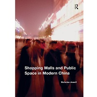 Shopping Malls and Public Space in Modern China by Jewell Nicholas PDF Download