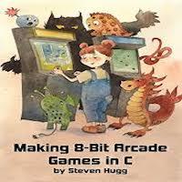 Making 8-bit Arcade Games in C by Steven Hugg PDF Download