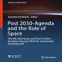 Post 2030-Agenda and the Role of Space by Annette Froehlich PDF Download