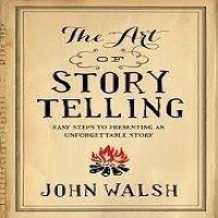 The Art of Storytelling by John Walsh
