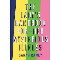 The Lady's Handbook for Her Mysterious Illness by Sarah Ramey PDF Download