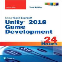 Unity 2018 Game Development in 24 Hours, Same Teach Yourself (3rd Edition) by Mike Geig PDF Download
