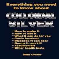 Everything You Need To Know About Colloidal Silver by Max Crarer PDF Download
