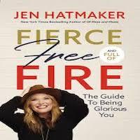 Fierce, Free, and Full of Fire by Jen Hatmaker