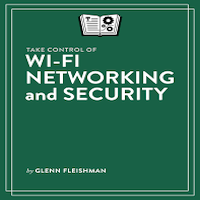 Take Control of Wi-Fi Networking and Security by Glenn Fleishman PDF Download