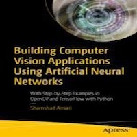 Building Computer Vision Applications Using Artificial Neural Networks by Shamshad Ansari PDF Download
