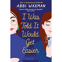 I Was Told It Would Get Easier by Abbi Waxman PDF Download